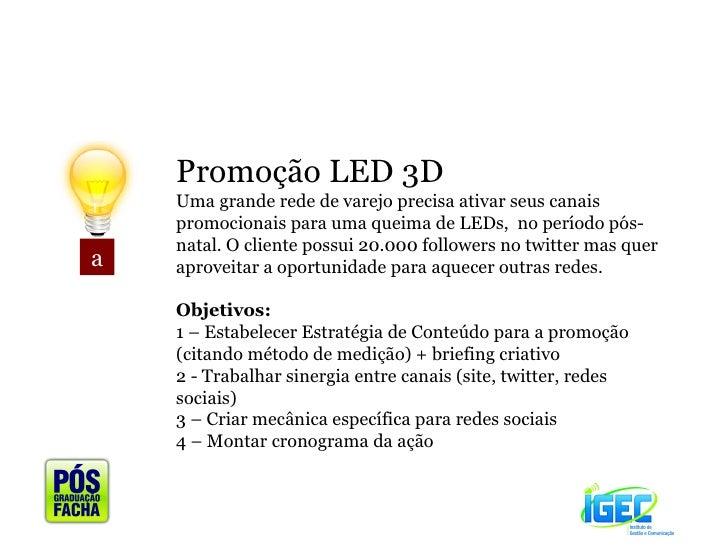 a Promoção LED 3D Uma grande rede de varejo precisa ativar seus canais promocionais para uma queima de LEDs,  no período p...