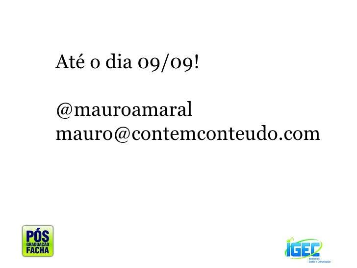 Até o dia 09/09! @mauroamaral [email_address]