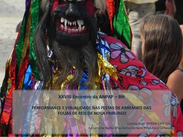 XXVIII Encontro da ANPAP – BH  PERFORMANCE E VISUALIDADE NAS FESTAS DE ARREMATE DAS  FOLIAS DE REIS DE NOVA FRIBURGO  Cami...