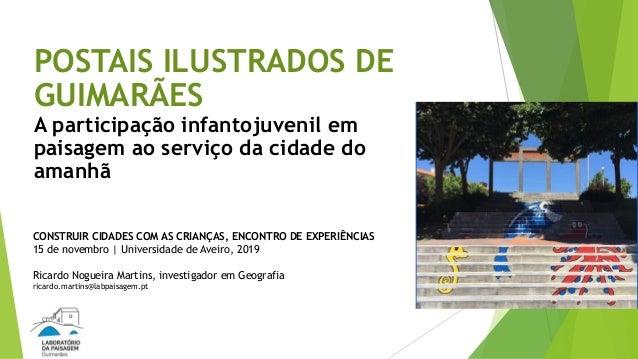 POSTAIS ILUSTRADOS DE GUIMARÃES A participação infantojuvenil em paisagem ao serviço da cidade do amanhã CONSTRUIR CIDADES...