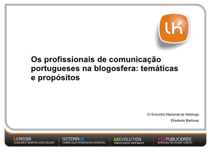 Os profissionais de comunicação portugueses na blogosfera: temáticas e propósitos   IV Encontro Nacional de Weblogs Elisab...
