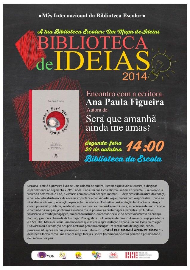 Mês Internacional da Biblioteca Escolar  BIBLIOTECA  deIDEIAS  A tua Biblioteca Escolar: Um Mapa de Ideias  2014  Encontro...
