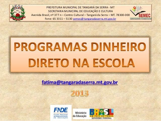 PREFEITURA MUNICIPAL DE TANGARÁ DA SERRA - MT SECRETARIA MUNICIPAL DE EDUCAÇÃO E CULTURA Avenida Brasil, nº 377 n – Centro...