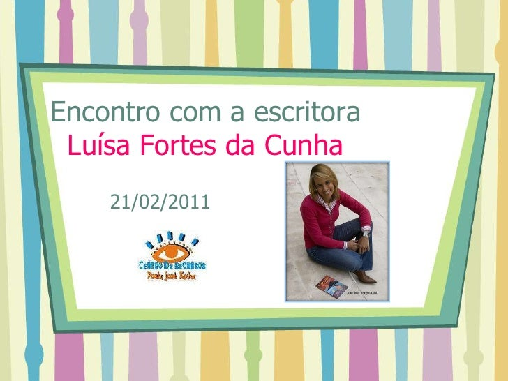 Encontro com a escritoraLuísa Fortes da Cunha<br />     21/02/2011<br />