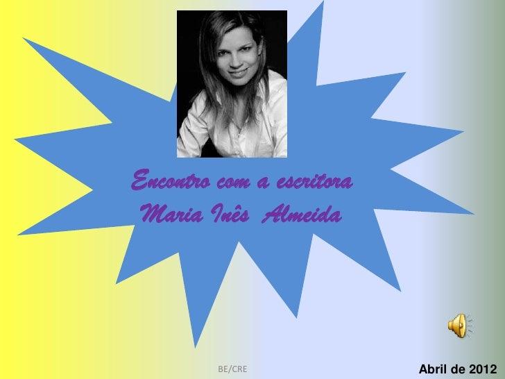Encontro com a escritora Maria Inês Almeida         BE/CRE            Abril de 2012