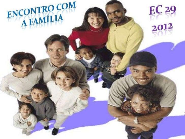 Encontro com a família - EC 29 / 2012