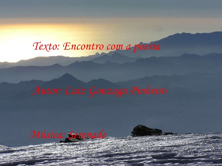 Texto: Encontro com a poesia Autor: Luiz Gonzaga Pinheiro Música: Serenade