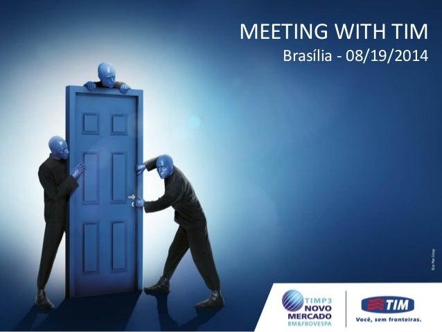 ENCONTRO COM A TIM São Paulo - 04/08/2014  ENCONTRO COM A TIM  São Paulo - 04/08/2014  MEETING WITH TIM  Brasília - 08/19/...