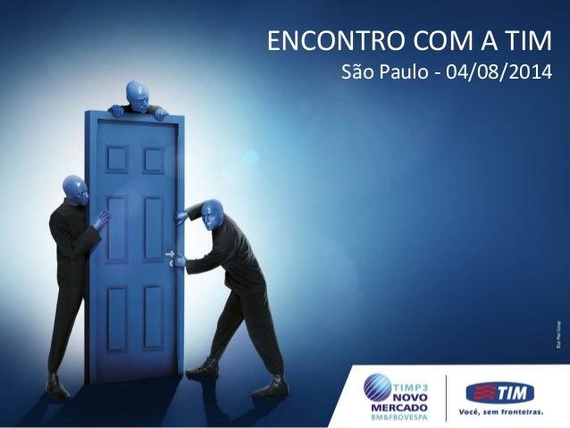 ENCONTRO COM A TIM São Paulo - 04/08/2014 ENCONTRO COM A TIM São Paulo - 04/08/2014 ENCONTRO COM A TIM São Paulo - 04/08/2...