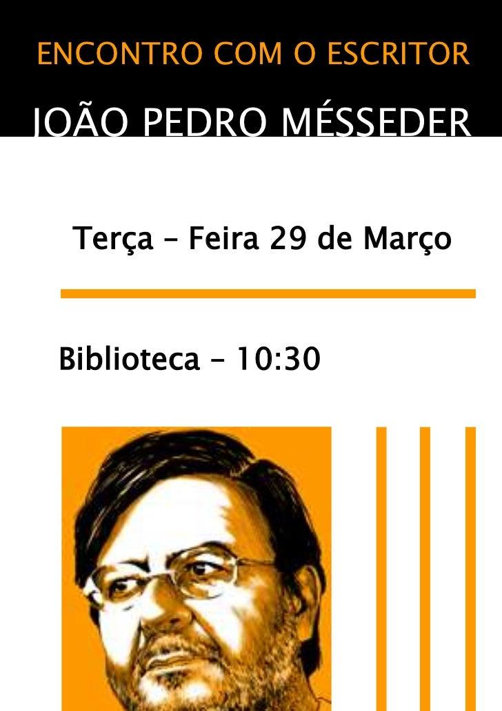ENCONTRO COM O ESCRITOR<br />JOÃO PEDRO MÉSSEDER<br />     <br />  Terça – Feira 29 de Março<br />    Biblioteca – 10:30<b...