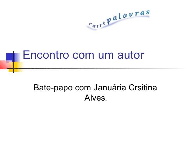Encontro com um autor Bate-papo com Januária Crsitina             Alves ibi