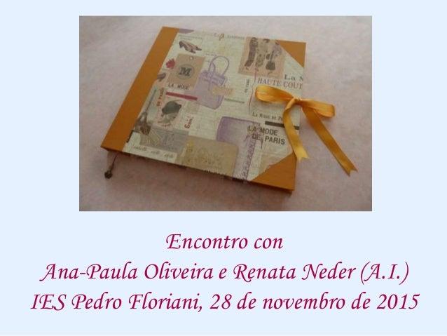 Encontro con Ana-Paula Oliveira e Renata Neder (A.I.) IES Pedro Floriani, 28 de novembro de 2015