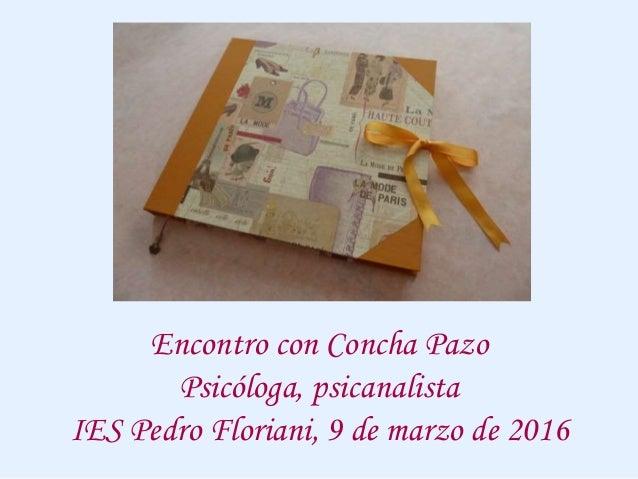 Encontro con Concha Pazo Psicóloga, psicanalista IES Pedro Floriani, 9 de marzo de 2016