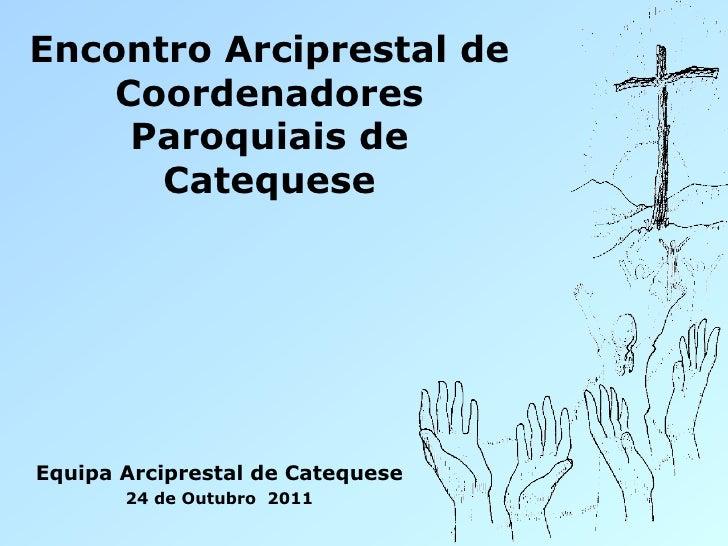 Encontro Arciprestal de    Coordenadores     Paroquiais de      CatequeseEquipa Arciprestal de Catequese       24 de Outub...