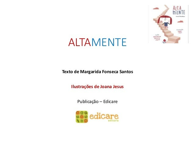 ALTAMENTE Texto de Margarida Fonseca Santos Ilustrações de Joana Jesus Publicação – Edicare