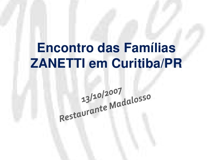 Encontro das FamíliasZANETTI em Curitiba/PR<br />13/10/2007<br />Restaurante Madalosso<br />