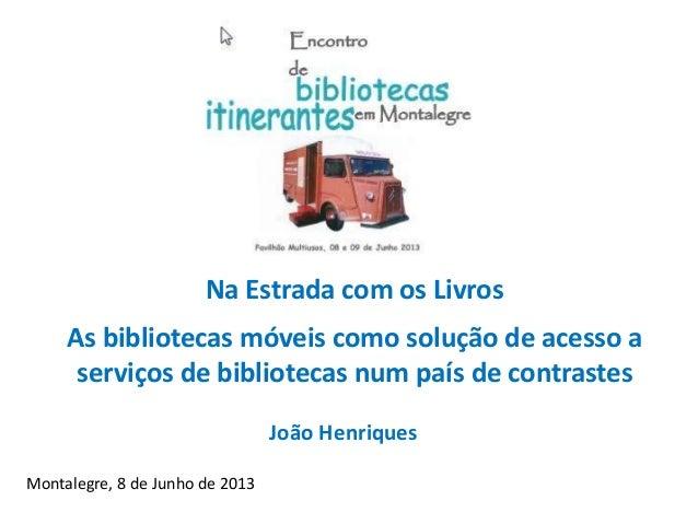 Na Estrada com os LivrosAs bibliotecas móveis como solução de acesso aserviços de bibliotecas num país de contrastesMontal...