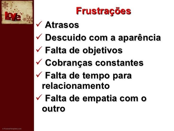 Frustrações <ul><li>Atrasos </li></ul><ul><li>Descuido com a aparência </li></ul><ul><li>Falta de objetivos </li></ul><ul>...