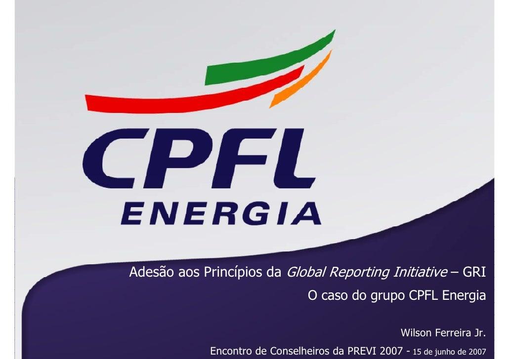 Adesão aos Princípios da Global Reporting Initiative – GRI                                   O caso do grupo CPFL Energia ...