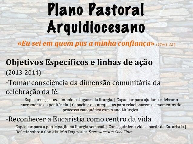 Plano PastoralArquidiocesano«Eu sei em quem pus a minha confiança» (2Tm 1, 12 )Objetivos Específicos e linhas de ação(2013...