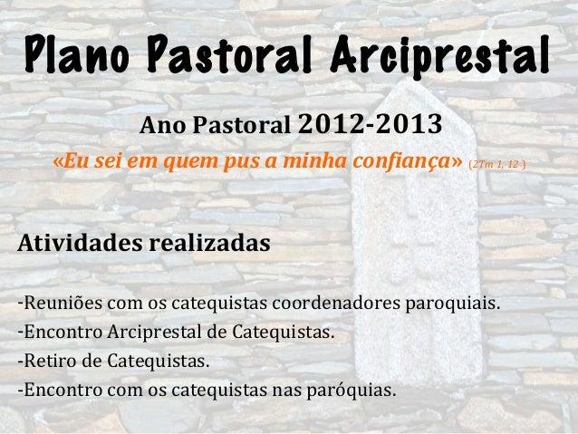Plano Pastoral ArciprestalAno Pastoral 2012-2013«Eu sei em quem pus a minha confiança» (2Tm 1, 12 )Atividades realizadas-R...