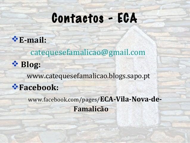 Contactos - ECAE-mail:catequesefamalicao@gmail.com Blog:www.catequesefamalicao.blogs.sapo.ptFacebook:www.facebook.com/p...
