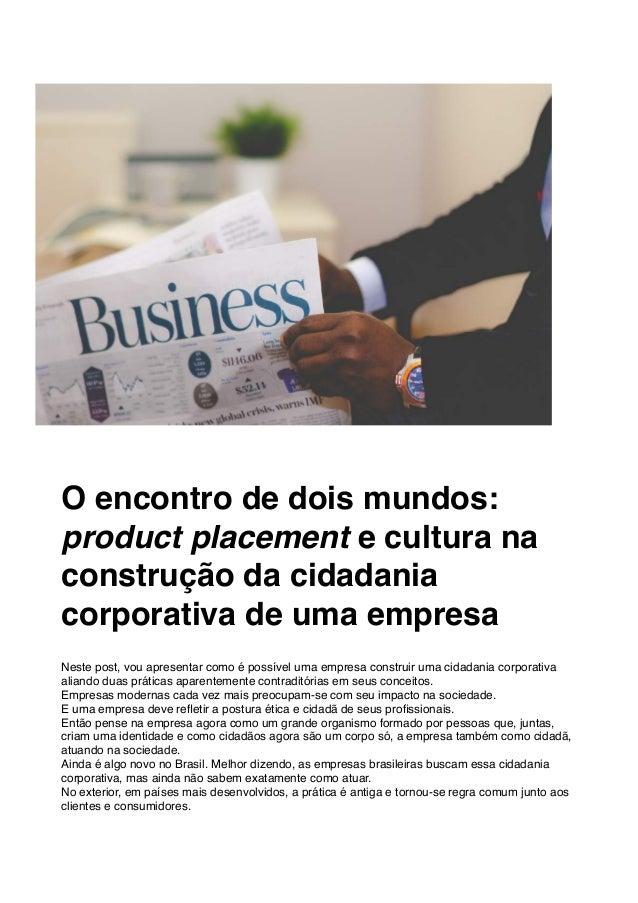 O encontro de dois mundos: product placement e cultura na construção da cidadania corporativa de uma empresa Neste post, v...
