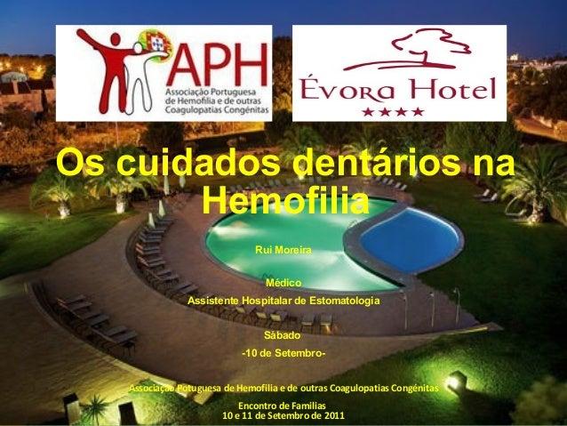 Os cuidados dentários na Hemofilia Rui Moreira Médico Assistente Hospitalar de Estomatologia Sábado -10 de Setembro- Assoc...