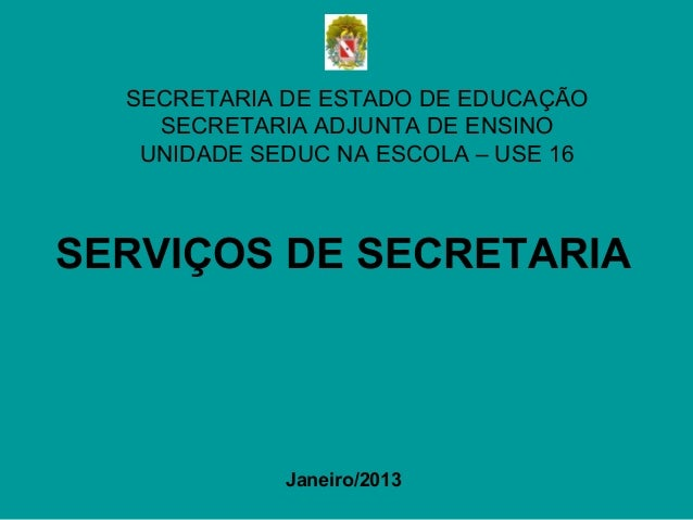 SECRETARIA DE ESTADO DE EDUCAÇÃO    SECRETARIA ADJUNTA DE ENSINO   UNIDADE SEDUC NA ESCOLA – USE 16SERVIÇOS DE SECRETARIA ...