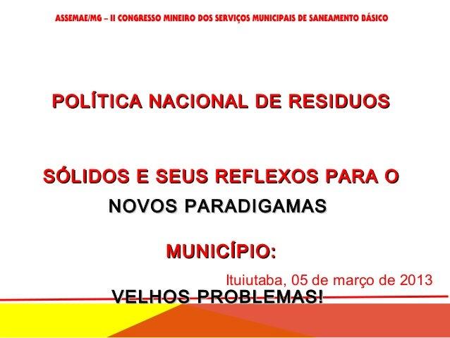 POLÍTICA NACIONAL DE RESIDUOSPOLÍTICA NACIONAL DE RESIDUOS SÓLIDOS E SEUS REFLEXOS PARA OSÓLIDOS E SEUS REFLEXOS PARA O MU...