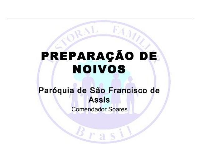 PREPARAÇÃO DE NOIVOS Paróquia de São Francisco de Assis Comendador Soares