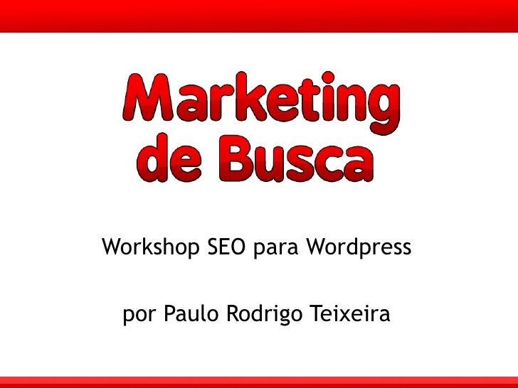 Workshop SEO para Wordpress por Paulo Rodrigo Teixeira