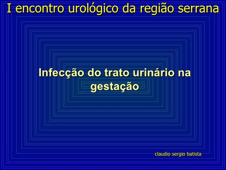 I encontro urológico da região serrana     Infecção do trato urinário na              gestação                           c...
