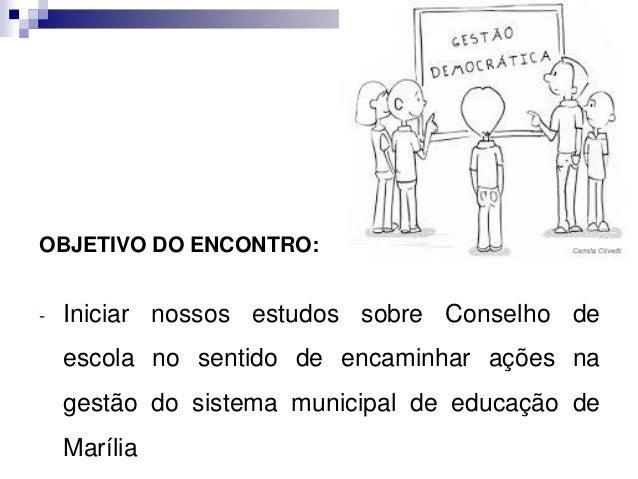 OBJETIVO DO ENCONTRO: - Iniciar nossos estudos sobre Conselho de escola no sentido de encaminhar ações na gestão do sistem...