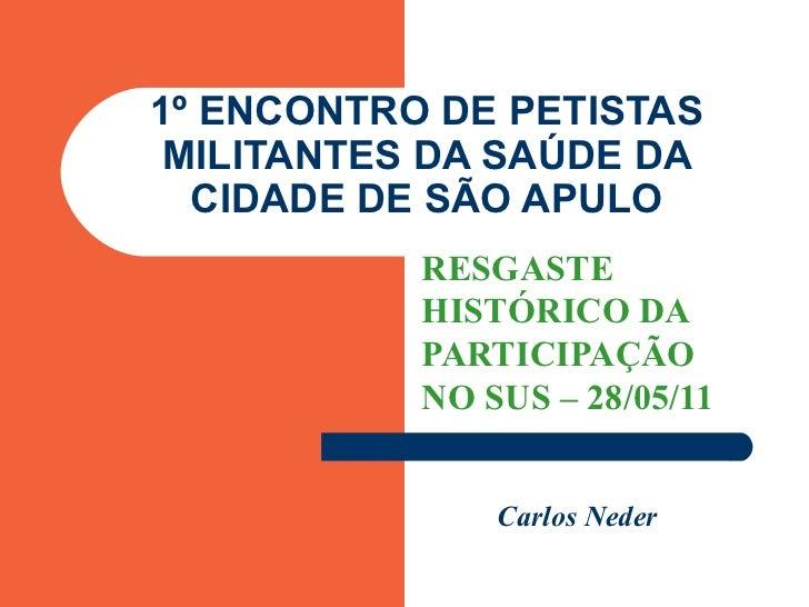 1º ENCONTRO DE PETISTAS MILITANTES DA SAÚDE DA CIDADE DE SÃO APULO RESGASTE HISTÓRICO DA PARTICIPAÇÃO NO SUS – 28/05/11 Ca...
