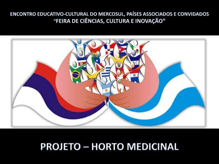 """ENCONTRO EDUCATIVO-CULTURAL DO MERCOSUL, PAÍSES ASSOCIADOS E CONVIDADOS """"FEIRA DE CIÊNCIAS, CULTURA E INOVAÇÃO""""<br />PROJE..."""