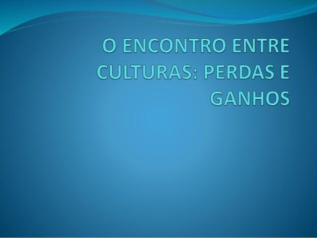 Encontros e desencontros  A partir do século XV a busca por um novo caminho para as Índias, os portugueses encontraram ao...
