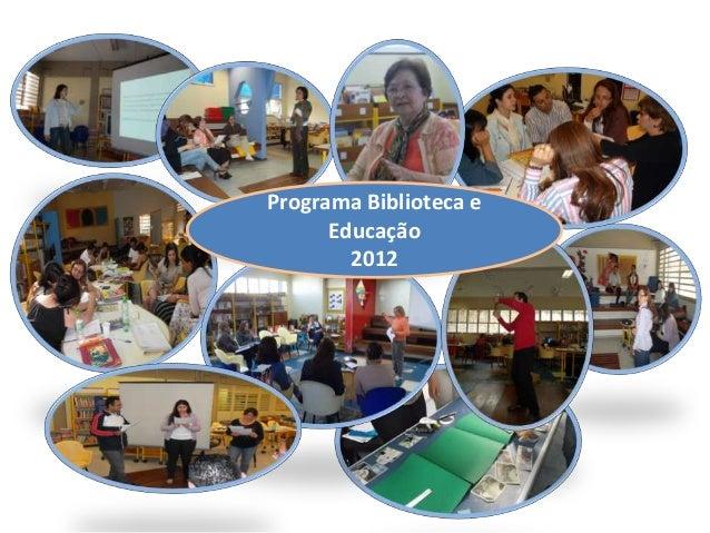 Programa Biblioteca e      Educação        2012