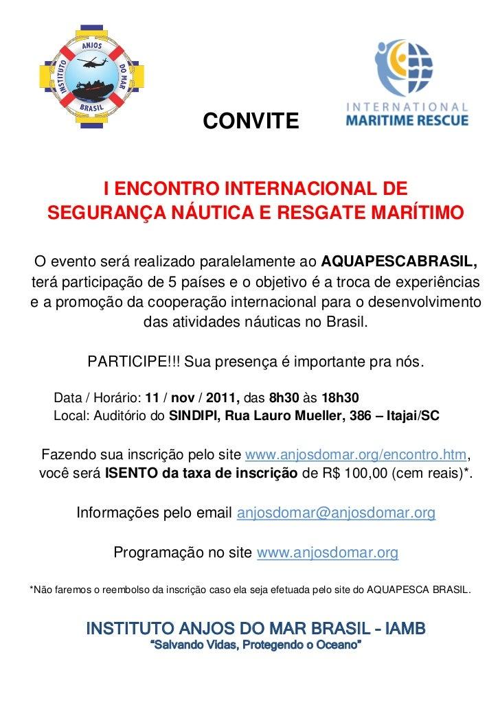 CONVITE       I ENCONTRO INTERNACIONAL DE   SEGURANÇA NÁUTICA E RESGATE MARÍTIMO O evento será realizado paralelamente ao ...