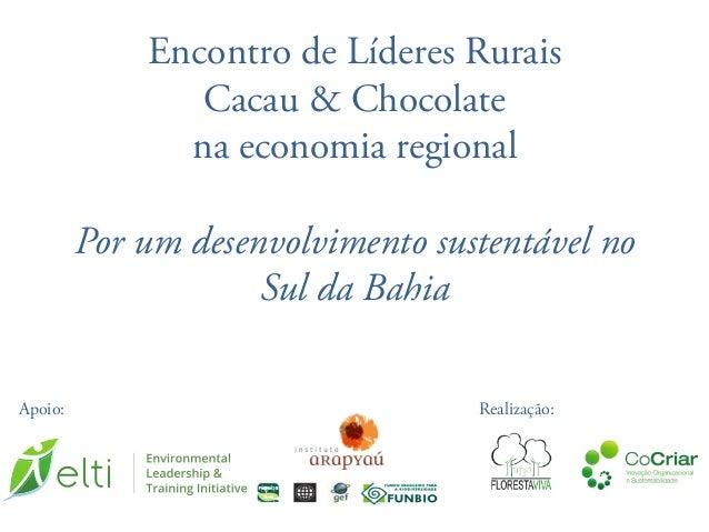 Encontro de Líderes Rurais Cacau & Chocolate na economia regional Por um desenvolvimento sustentável no Sul da Bahia Reali...