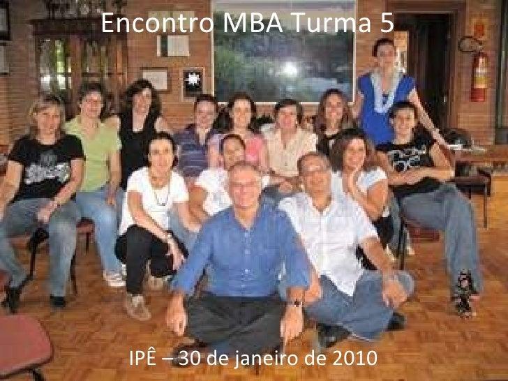 Encontro MBA Turma 5 IPÊ – 30 de janeiro de 2010