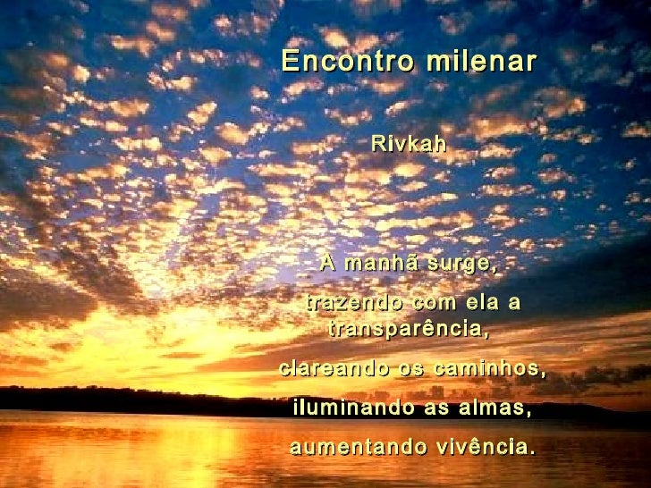Encontro milenar                   Rivkah               A manhã surge,   trazendo com ela a      transparência, clarea...