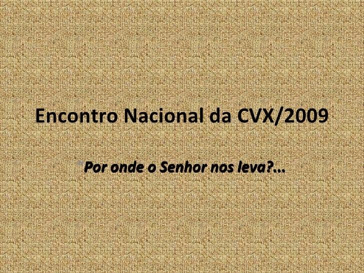 """Encontro Nacional da CVX/2009 """" Por onde o Senhor nos leva?... """" Por onde o Senhor nos leva?..."""