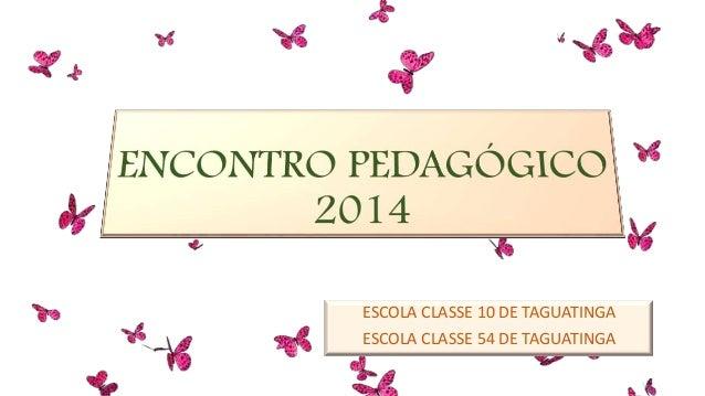 ESCOLA CLASSE 10 DE TAGUATINGA ESCOLA CLASSE 54 DE TAGUATINGA