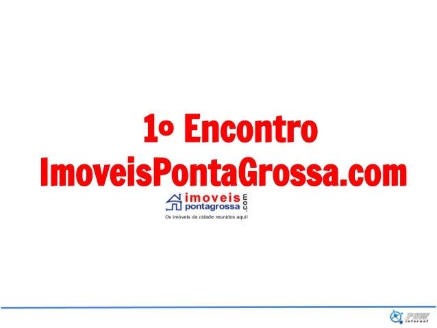 1º EncontroImoveisPontaGrossa.com