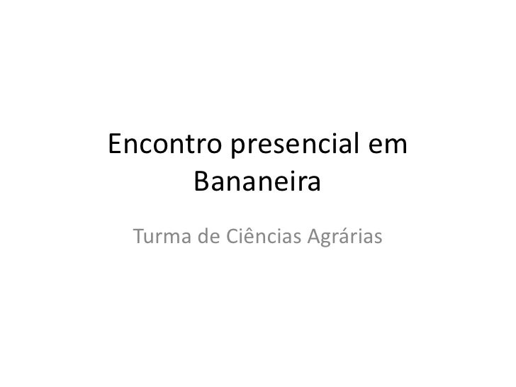 Encontro presencial em Bananeira<br />Turma de Ciências Agrárias<br />