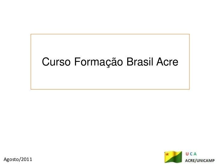 Curso Formação Brasil Acre<br />Agosto/2011<br />
