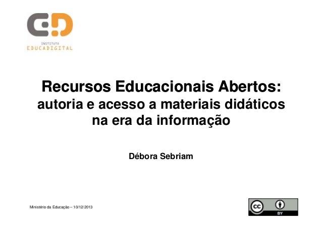 Recursos Educacionais Abertos: Abertos: autoria e acesso a materiais didáticos na era da informação Débora Sebriam  Minist...