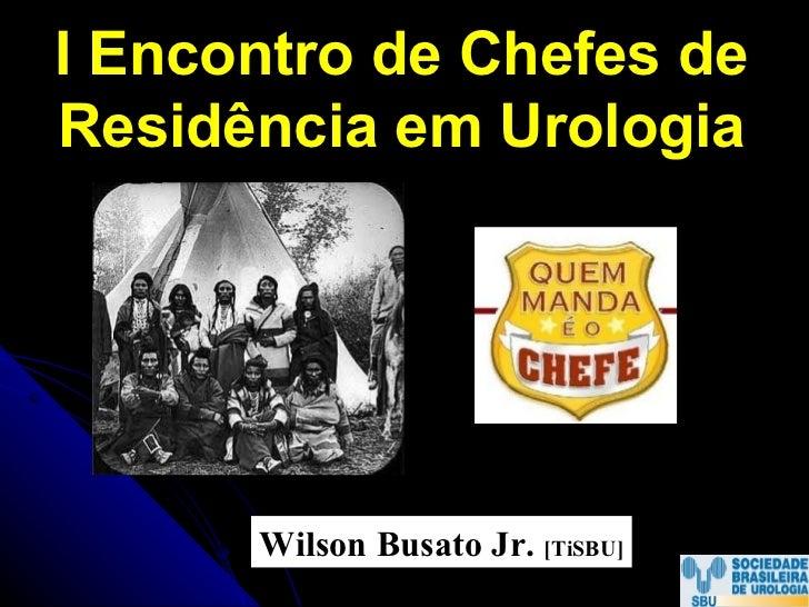 I Encontro de Chefes de Residência em Urologia Wilson Busato Jr.  [TiSBU]