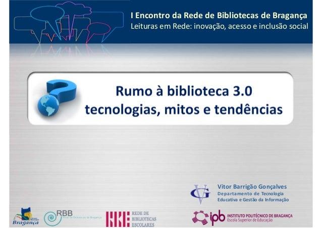 IEncontrodaRededeBibliotecasdeBragança       LeiturasemRede:inovação,acessoeinclusãosocial    Rumoàbibliot...